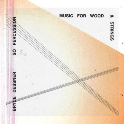 So Percussion Bryce Dessner Music for Wood & Strings